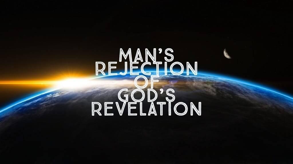 Man's Rejection of God's Revelation – Fairhaven Baptist Church